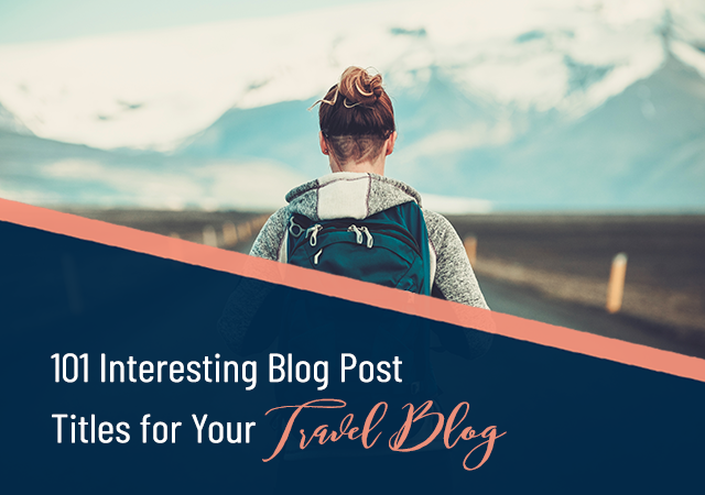 101 Interesting Blog Post Titles for Your Travel Blog