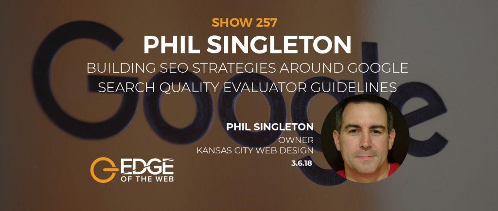Building SEO Strategies Around Google Search Quality Evaluator Guidelines w/Phil Singleton –Edge of the Web
