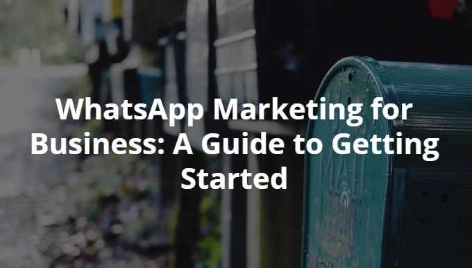 WhatsApp Marketing for Business: A Guide to Getting Started – Hootsuite