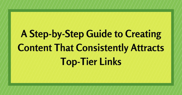 A Step-by-Step Guide to Create Content That Attracts High-Quality Links