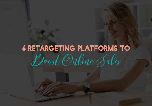 6 Retargeting Platforms to Boost Online Sales