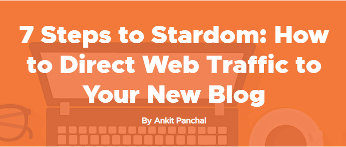 7 steps to startdom: How to direct web traffic to your new blog