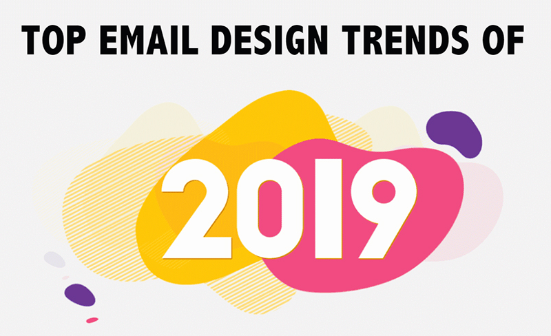 8 Email Design Trends to Guide Your 2019 Email Marketing Strategy