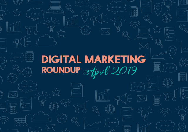 Digital marketing roundup April 2019