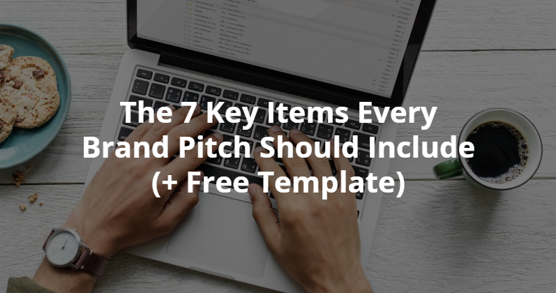 Key Items Every Brand Pitch Should Include