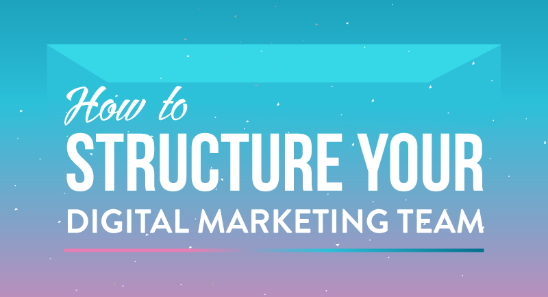 Structure your digital marketing team