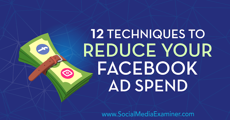 Techniques to reduce Facebook Ad spend